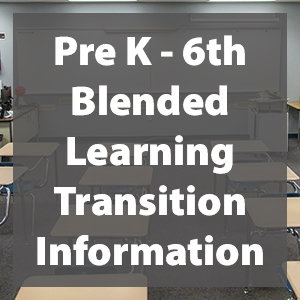 K-6 Blended Learning Transition Information
